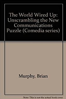 The World Wired Up: Unscrambling the New Communications Puzzle ([Comedia se ...