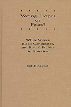 Voting Hopes or Fears?: White Voters, Black Candidates, and Racial Politics ...