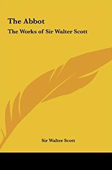 The Abbot: The Works of Sir Walter Scott