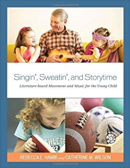 Singin', Sweatin', and Storytime: Literature-based Movement and Music for t ...