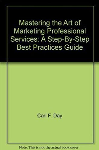 Mastering the art of marketing professional services: A step-by-step best p ...
