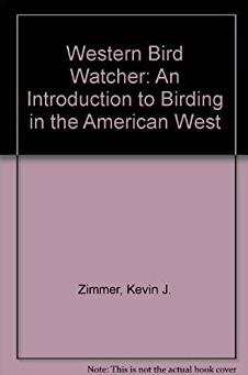 Western Bird Watcher: An Introduction to Birding in the American West (PHal ...