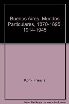 Buenos Aires, mundos particulares / Buenos Aires, Private Worlds (Spanish E ...