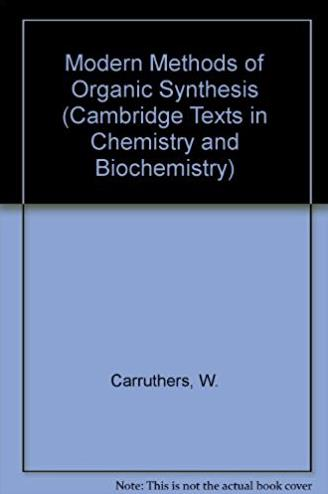 Modern Methods of Organic Synthesis (Cambridge Texts in Chemistry and Bioch ...