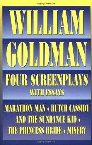 William Goldman: Four Screenplays with Essays