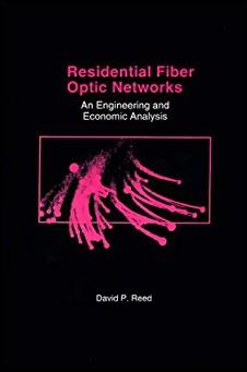 Residential Fiber Optic Networks: An Engineering and Economic Analysis (The ...