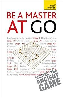 Be a Master at Go: A Teach Yourself Guide (Teach Yourself: General Referenc ...