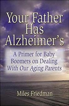 Your Father Has Alzheimer's: A Guide to Baby Boomers in Dealing with Our Ag ...