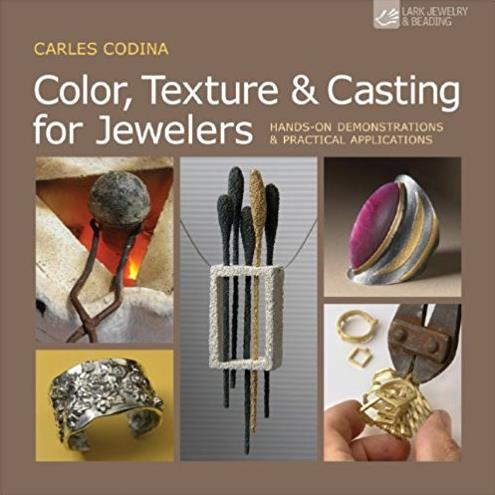 Color, Texture & Casting for Jewelers: Hands-On Demonstrations & Pr ...
