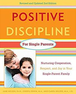 Positive Discipline for Single Parents : Nurturing, Cooperation, Respect an ...