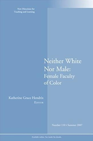 Neither White Nor Male: Female Faculty of Color: New Directions for Teachin ...