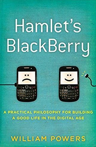 Hamlet's BlackBerry: A Practical Philosophy for Building a Good Life in the ...