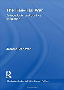 The Iran-Iraq War: Antecedents and Conflict Escalation (Routledge Studies i ...