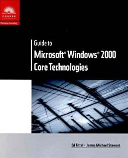 Guide to Microsoft Windows 2000 Core Technologies (Networking Series)
