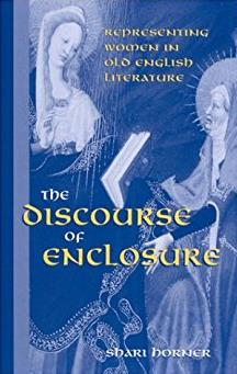 Discourse of Enclosure: Representing Women in Old English Literature (Suny  ...