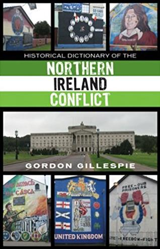 Historical Dictionary of the Northern Ireland Conflict (Historical Dictiona ...