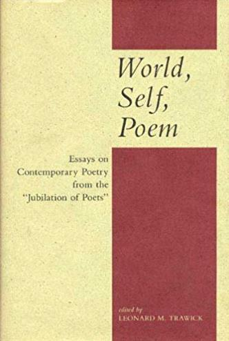 "World, Self, Poem: Essays on Contemporary Poetry from the ""Jubilation  ..."