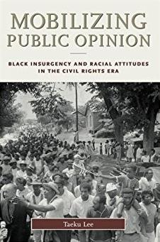 Mobilizing Public Opinion: Black Insurgency and Racial Attitudes in the Civ ...