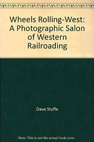 Wheels Rolling-West: A Photographic Salon of Western Railroading