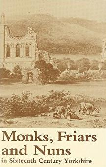 Monks, Friars and Nuns in Sixteenth Century Yorkshire (Yorkshire Archaeolog ...