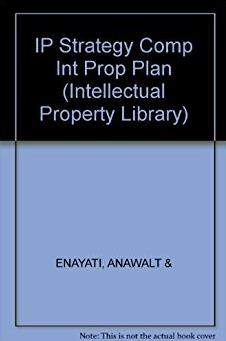 Ip Strategy: Complete Intellectual Property Planning, Access and Protection ...