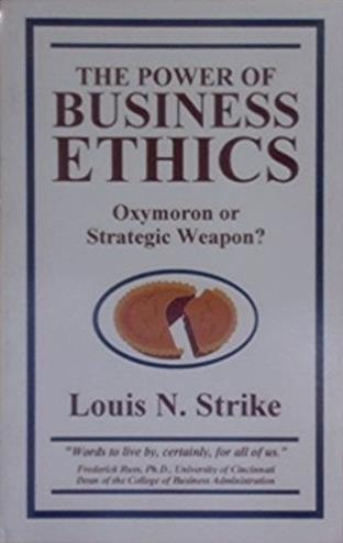 The Power of Business Ethics: Oxymoron or Strategic Weapon?