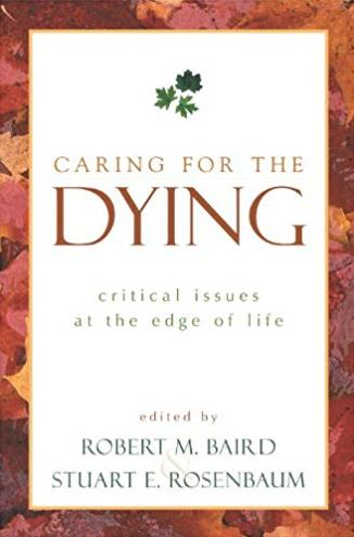 Caring for the Dying: Critical Issues at the Edge of Life (Contemporary Iss ...