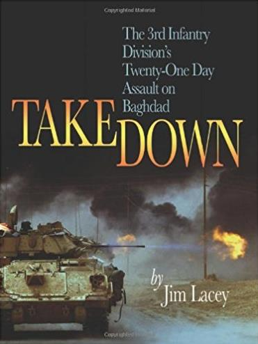 Takedown: The 3rd Infantry Division's Twenty-One Day Assault on Baghdad